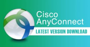 Download Cisco AnyConnect Secure Mobility Client Latest Version