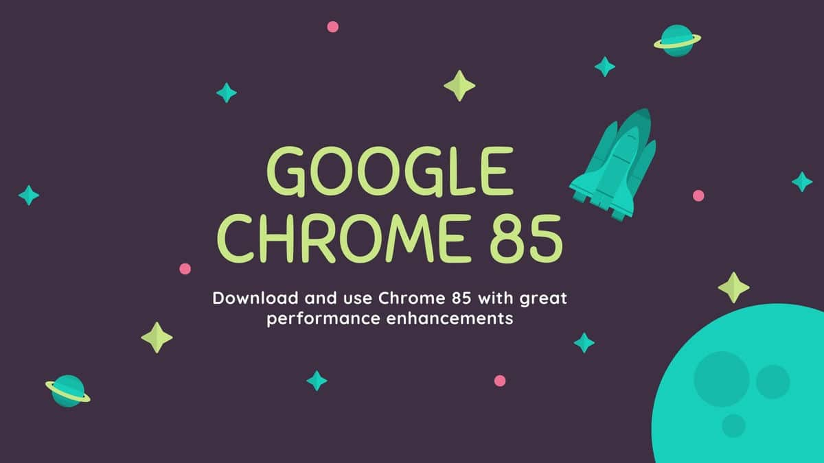 Download Google Chrome 85 With Faster Performance And tab Enhancements