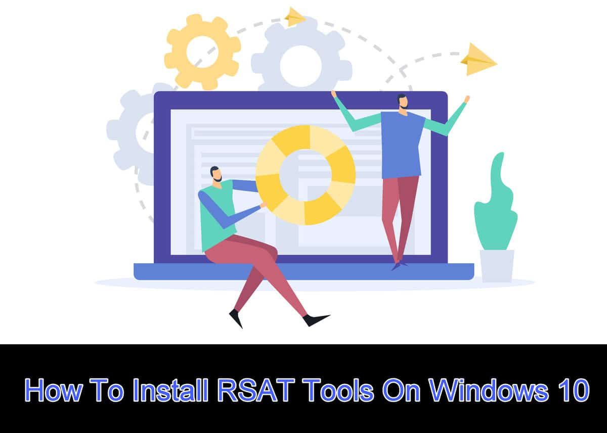 How to Install RSAT Tools on Windows 10 (Version 1809 and Later)