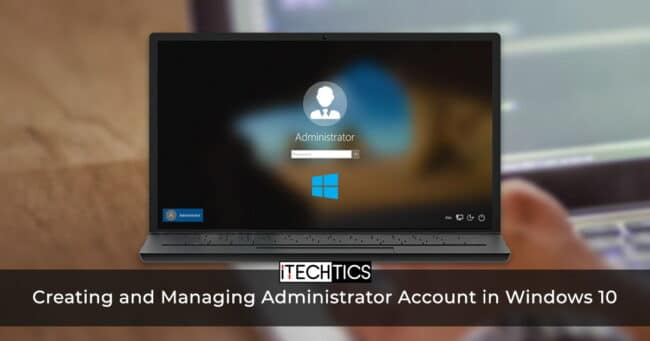 Creating and Managing Administrator Account in Windows 10