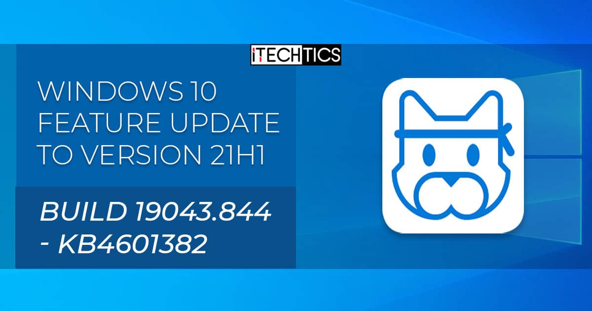 Windows 10 Feature Update To Version 21H1 Build 19043 844 KB4601382