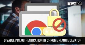 Disable PIN Authentication in Chrome Remote Desktop