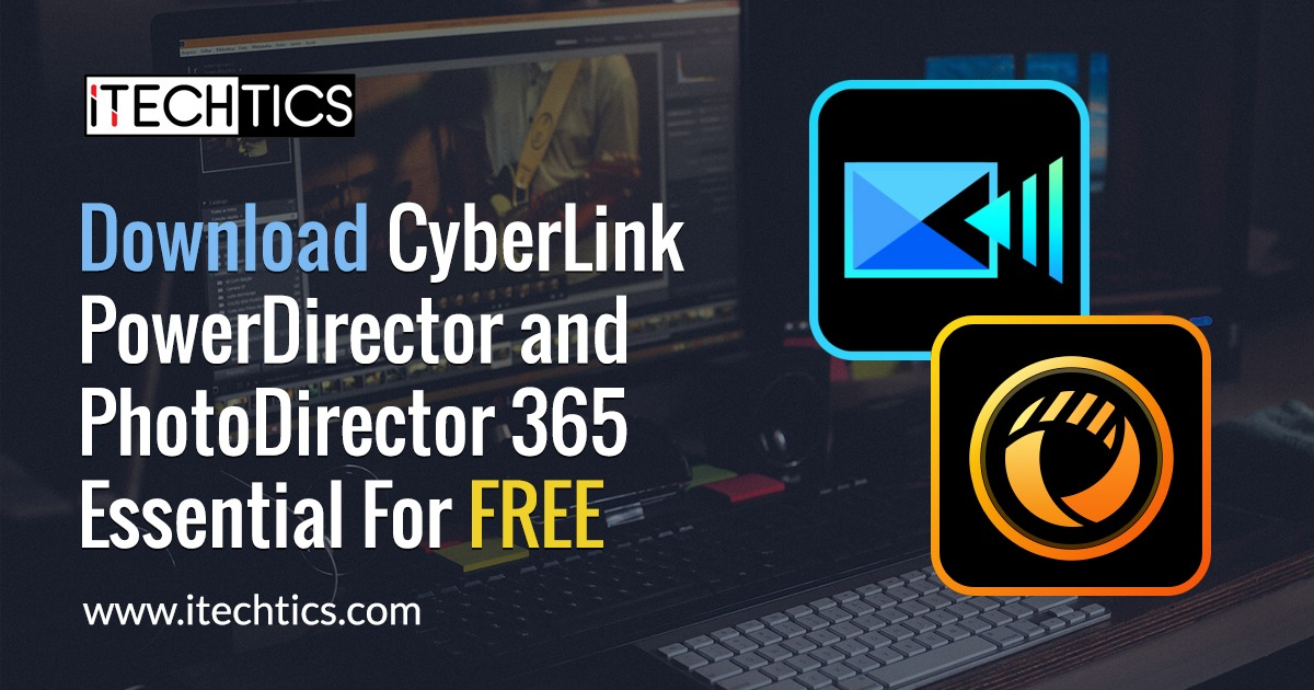 Download CyberLink PowerDirector and PhotoDirector 365 Essential For Free