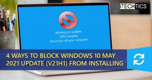 4 Ways To Block Windows 10 May 2021 Update (v21H1) from Installing