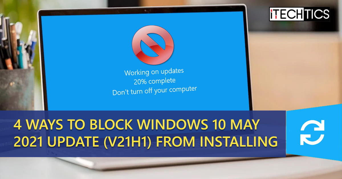 4 Ways To Block Windows 10 May 2021 Update v21H1 from Installing