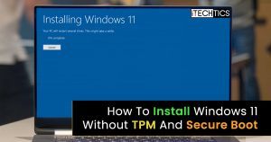 How To Install Windows 11 Without TPM And Secure Boot