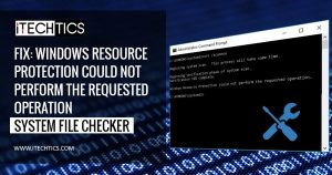 """How to Fix """"Windows Resource Protection Could Not Perform The Requested Operation"""""""
